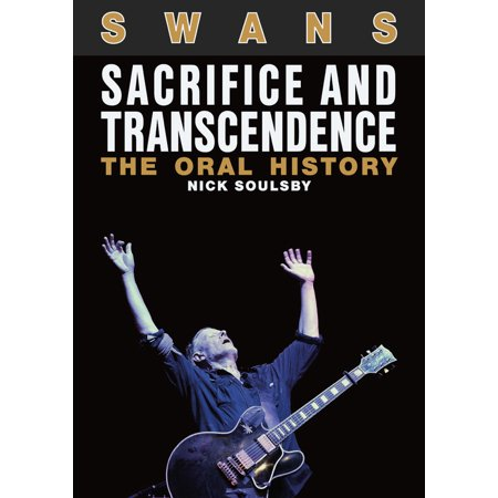 Swans - Sacrifice & Transcendence - The Oral History